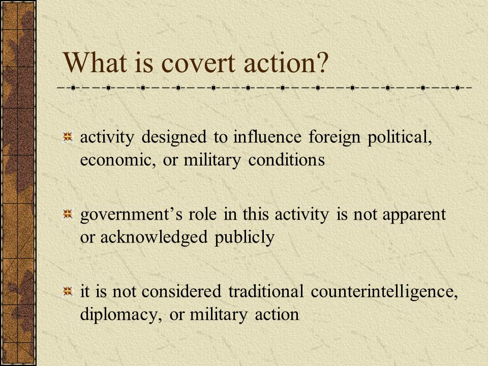 Forms of covert action Propaganda Political action Paramilitary operations