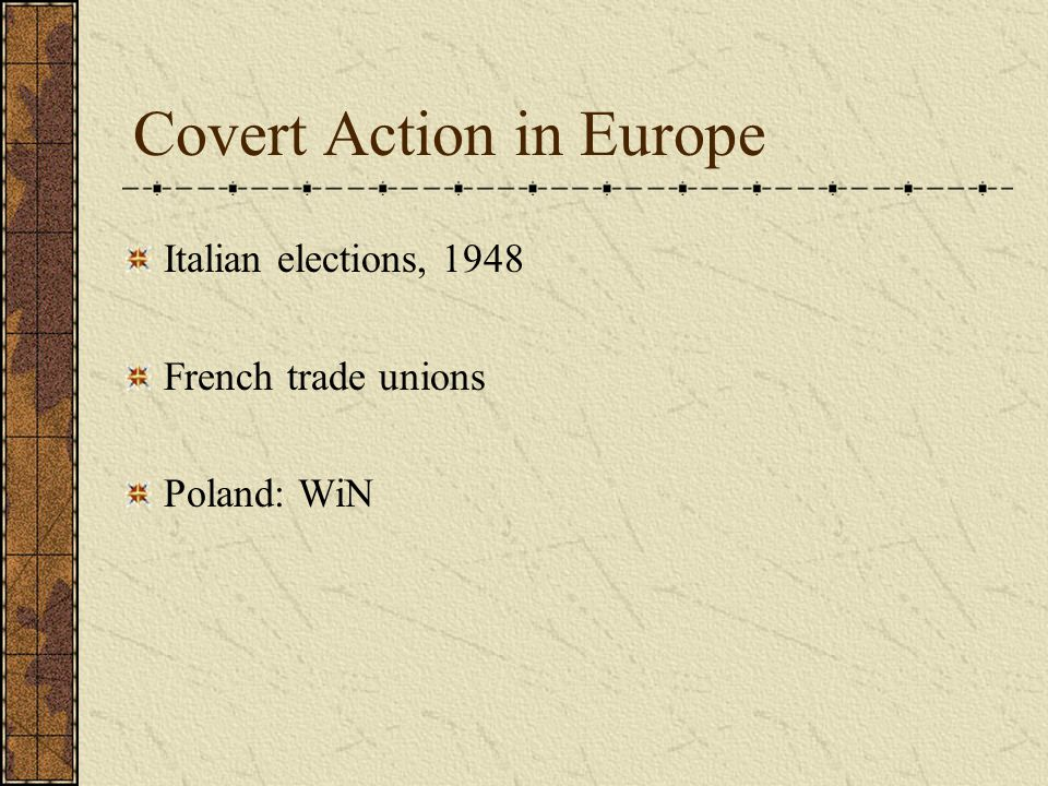 Covert Action in Europe Italian elections, 1948 French trade unions Poland: WiN