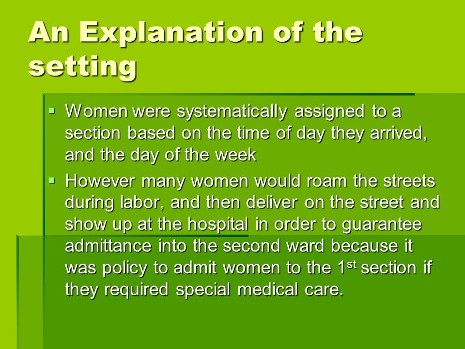 An Explanation of the setting  Women were systematically assigned to a section based on the time of day they arrived, and the day of the week  Howev