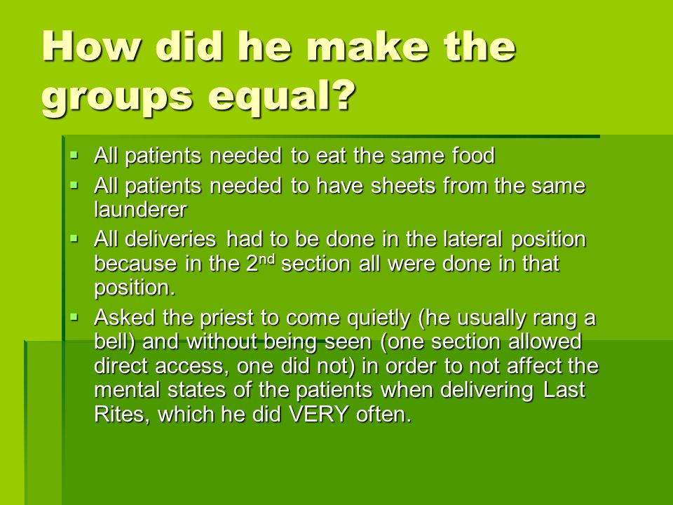 How did he make the groups equal?  All patients needed to eat the same food  All patients needed to have sheets from the same launderer  All delive