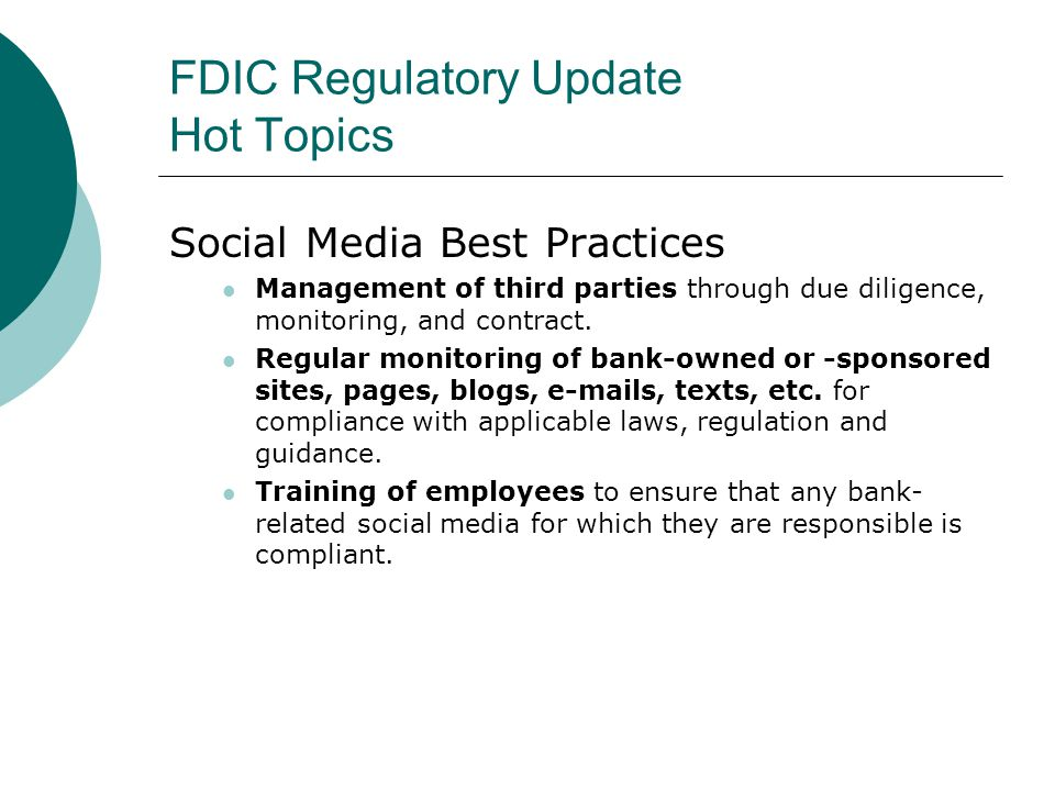 FDIC Regulatory Update Hot Topics Social Media Best Practices Management of third parties through due diligence, monitoring, and contract.