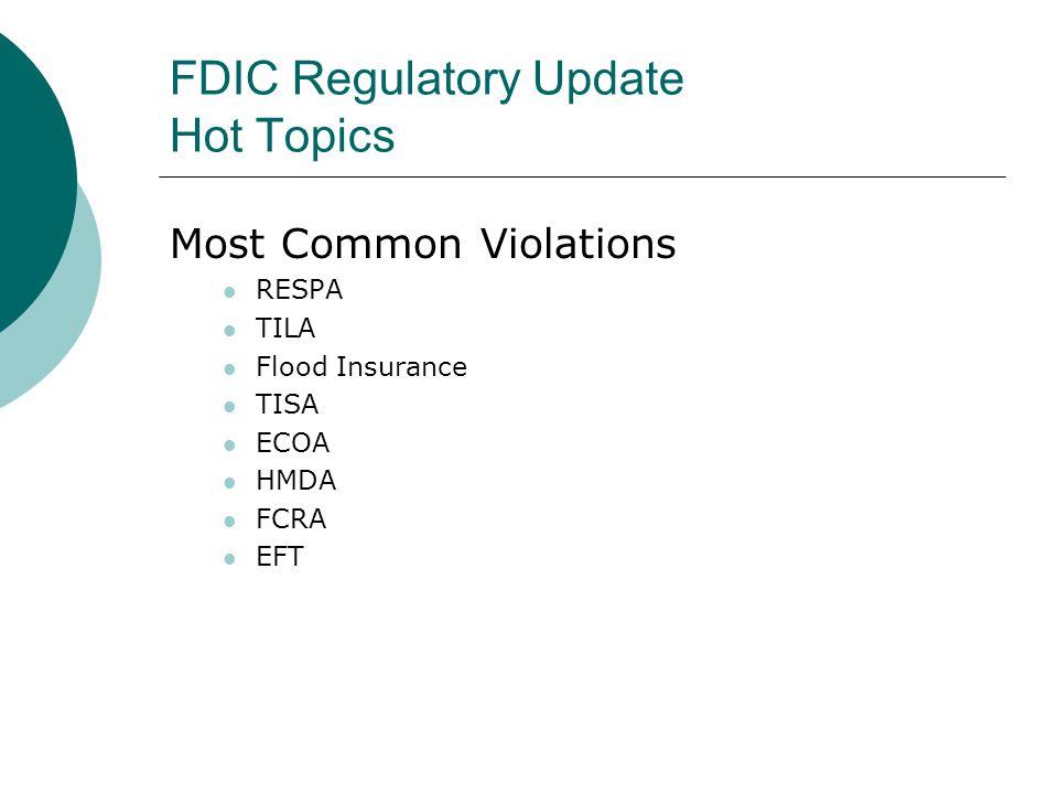 FDIC Regulatory Update Hot Topics Most Common Violations RESPA TILA Flood Insurance TISA ECOA HMDA FCRA EFT