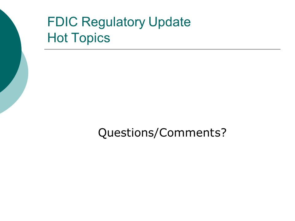 FDIC Regulatory Update Hot Topics Questions/Comments