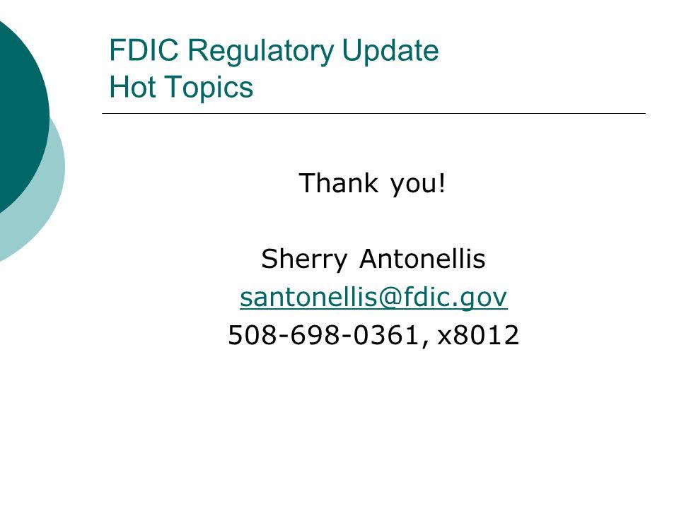 FDIC Regulatory Update Hot Topics Thank you.