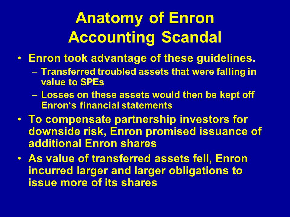 Anatomy of Enron Accounting Scandal Enron took advantage of these guidelines.