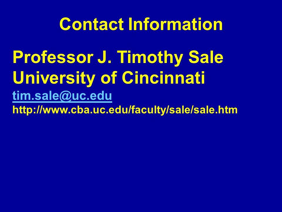 Contact Information Professor J. Timothy Sale University of Cincinnati tim.sale@uc.edu http://www.cba.uc.edu/faculty/sale/sale.htm