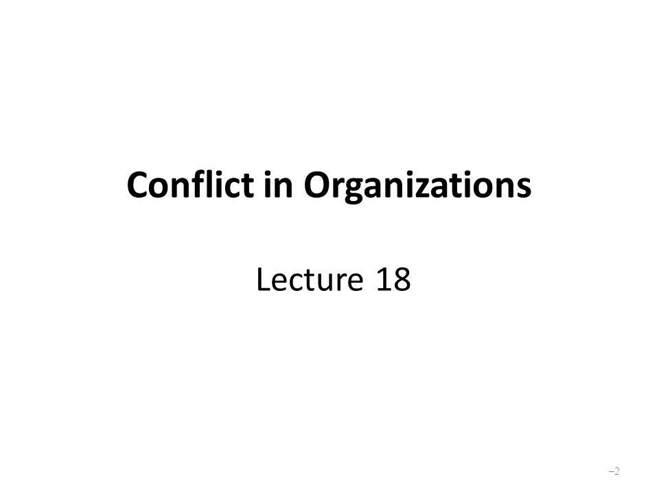 Learning Goals Define conflict and conflict behavior in organizations Distinguish between functional and dysfunctional conflict Understand different levels and types of conflict in organizations Analyze conflict episodes and the linkages among them –3–3