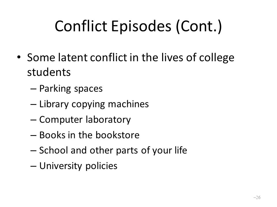 Conflict Episodes (Cont.) Some latent conflict in the lives of college students – Parking spaces – Library copying machines – Computer laboratory – Books in the bookstore – School and other parts of your life – University policies – 26