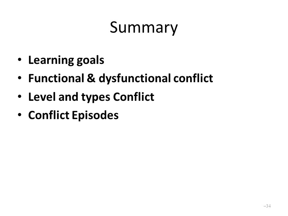 Summary Learning goals Functional & dysfunctional conflict Level and types Conflict Conflict Episodes – 34
