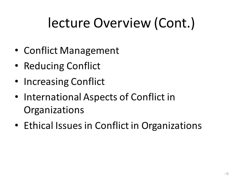 Levels and Types of Conflict (Cont.) Intraorganization conflict – Conflict that occurs within an organization – At interfaces of organization functions – Can occur along the vertical and horizontal dimensions of the organization Vertical conflict: between managers and subordinates Horizontal conflict: between departments and work groups – 17