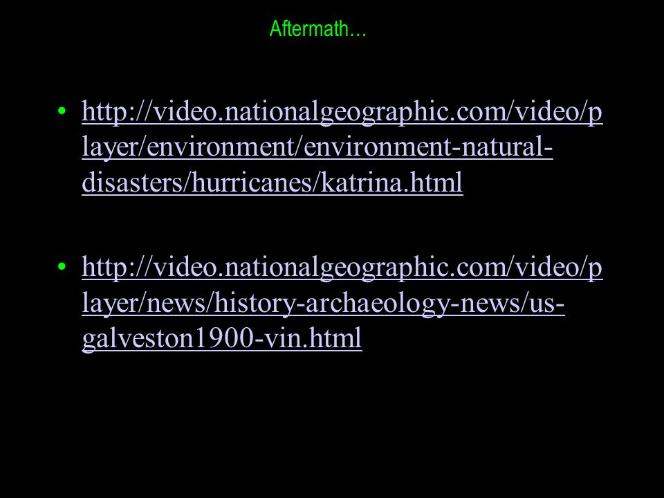 http://video.nationalgeographic.com/video/p layer/environment/environment-natural- disasters/hurricanes/katrina.htmlhttp://video.nationalgeographic.co