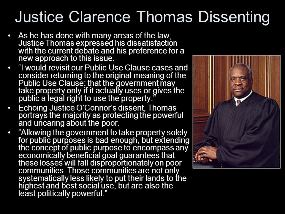 Justice Clarence Thomas Dissenting As he has done with many areas of the law, Justice Thomas expressed his dissatisfaction with the current debate and his preference for a new approach to this issue.