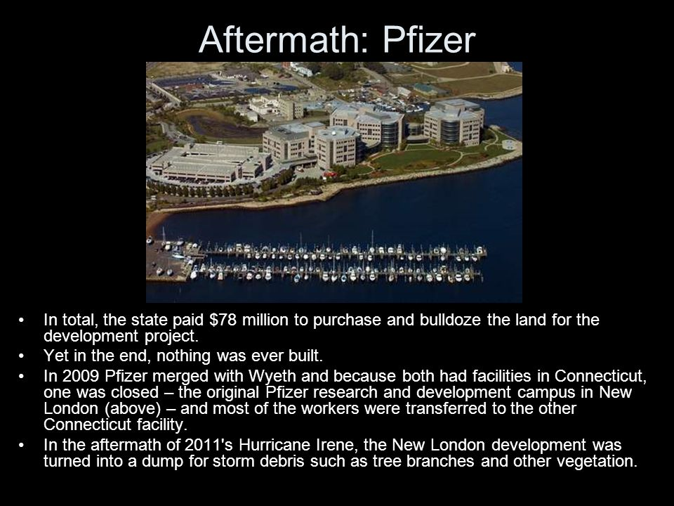 Aftermath: Pfizer In total, the state paid $78 million to purchase and bulldoze the land for the development project.