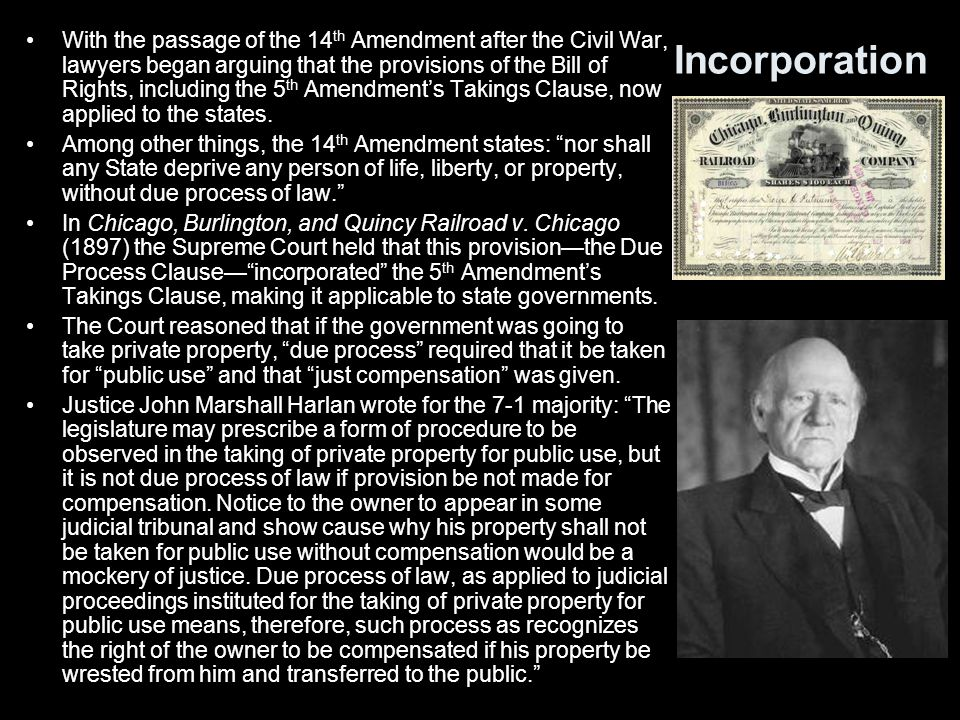 Incorporation With the passage of the 14 th Amendment after the Civil War, lawyers began arguing that the provisions of the Bill of Rights, including