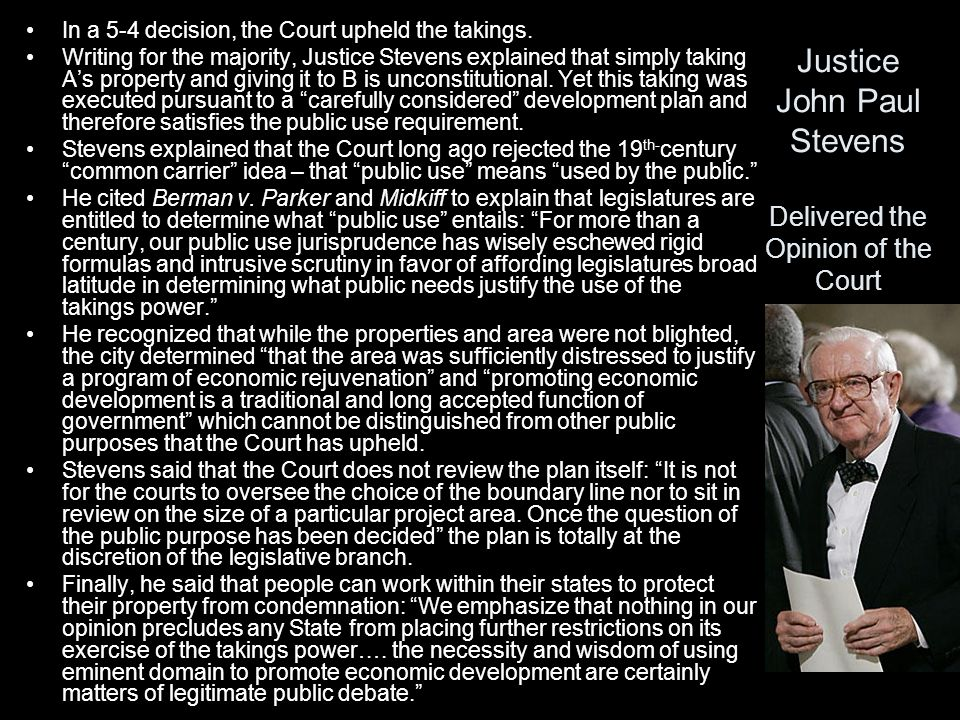 Justice John Paul Stevens Delivered the Opinion of the Court In a 5-4 decision, the Court upheld the takings. Writing for the majority, Justice Steven