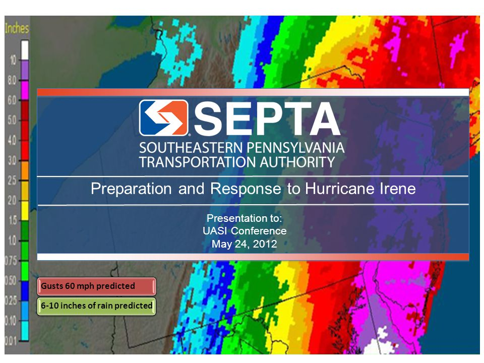 Preparation and Response to Hurricane Irene Presentation to: UASI Conference May 24, 2012 Gusts 60 mph predicted 6-10 inches of rain predicted