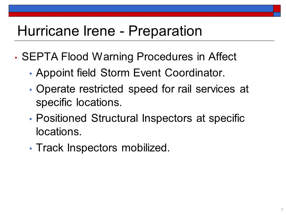 SEPTA Flood Warning Procedures in Affect Appoint field Storm Event Coordinator. Operate restricted speed for rail services at specific locations. Posi