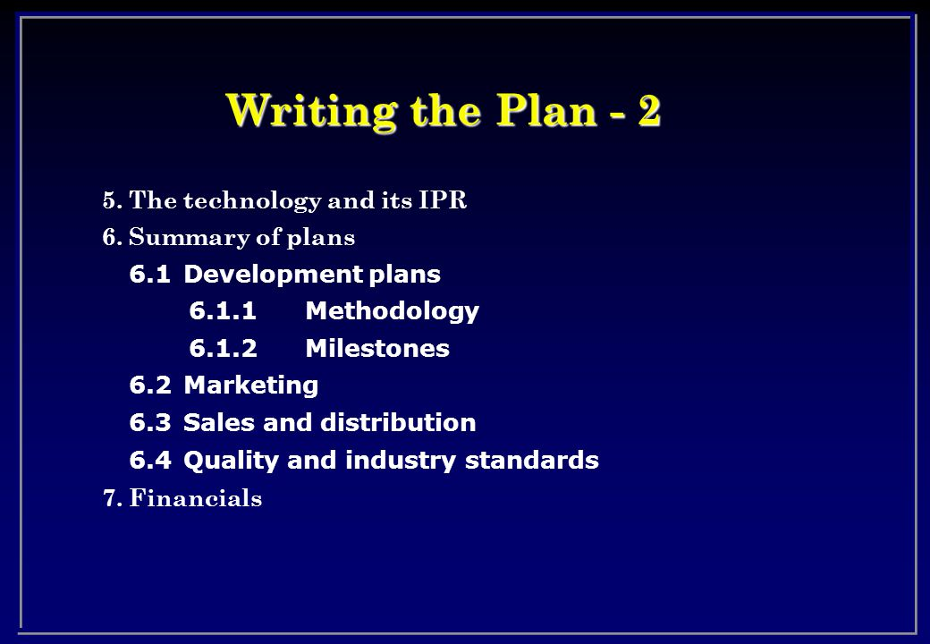 Writing the Plan - 2 5. The technology and its IPR 6.
