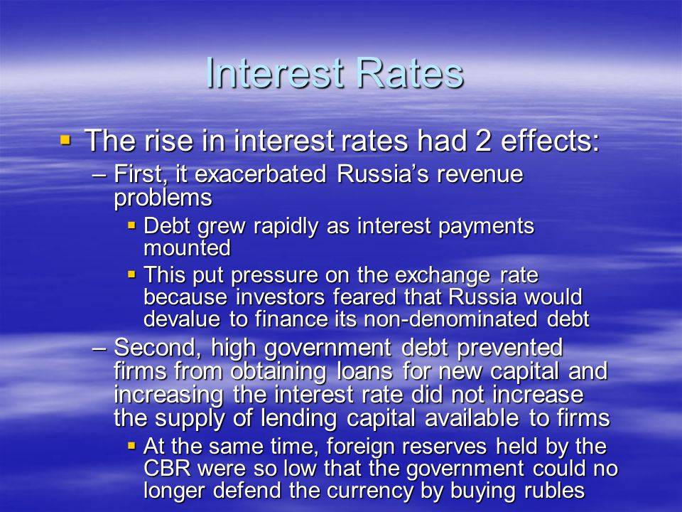 Interest Rates  The rise in interest rates had 2 effects: –First, it exacerbated Russia's revenue problems  Debt grew rapidly as interest payments m