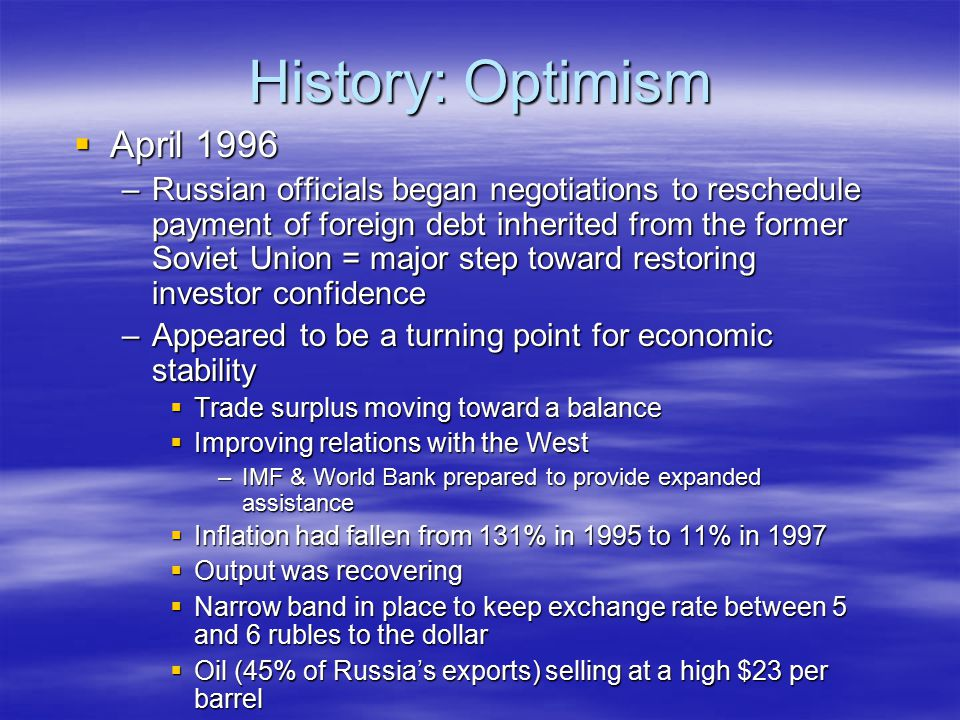 History: Optimism  April 1996 –Russian officials began negotiations to reschedule payment of foreign debt inherited from the former Soviet Union = ma