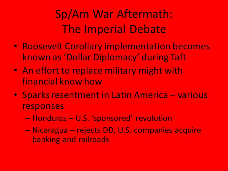 Sp/Am War Aftermath: The Imperial Debate Woodrow Wilson elected in 1912 – denounces Big Stick diplomacy Idealism of Wilson's moral diplomacy U.S.