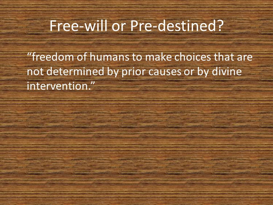 Free-will or Pre-destined.