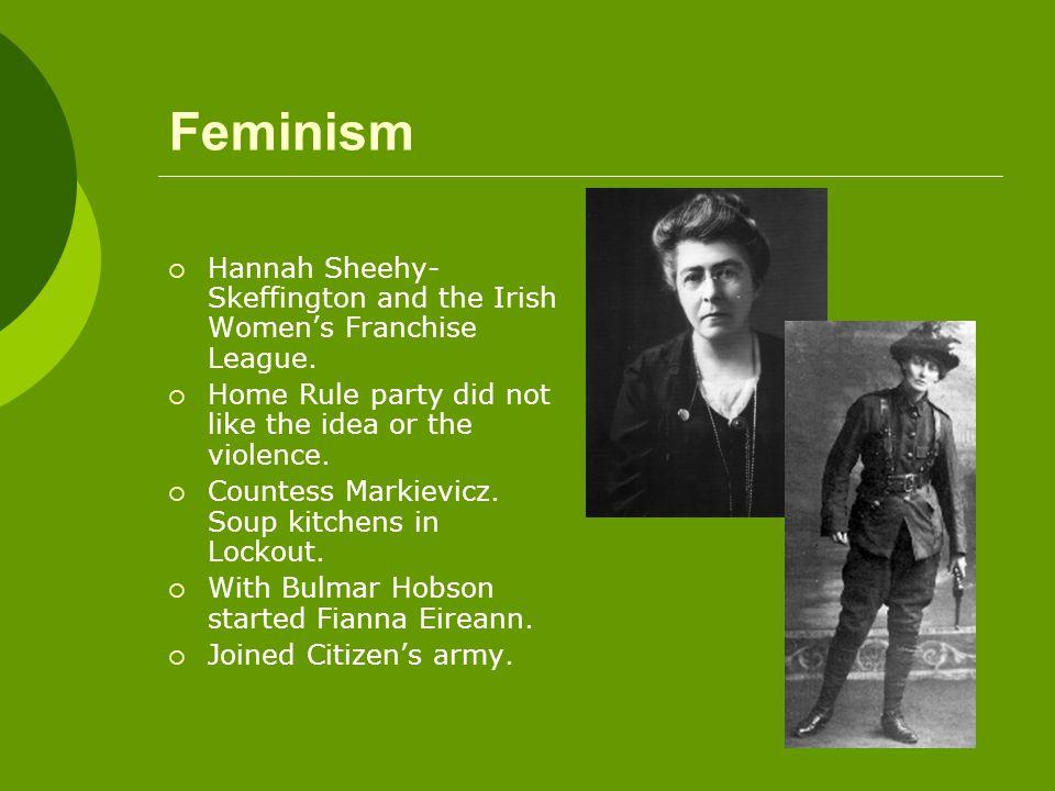 Feminism  Hannah Sheehy- Skeffington and the Irish Women's Franchise League.