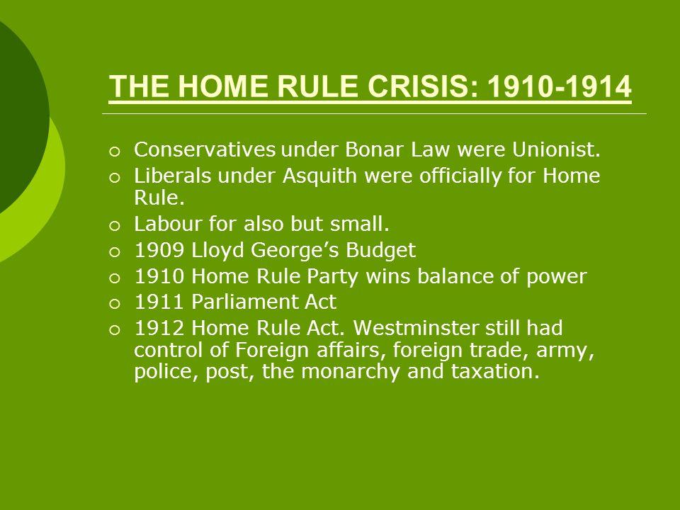 THE HOME RULE CRISIS: 1910-1914  Conservatives under Bonar Law were Unionist.