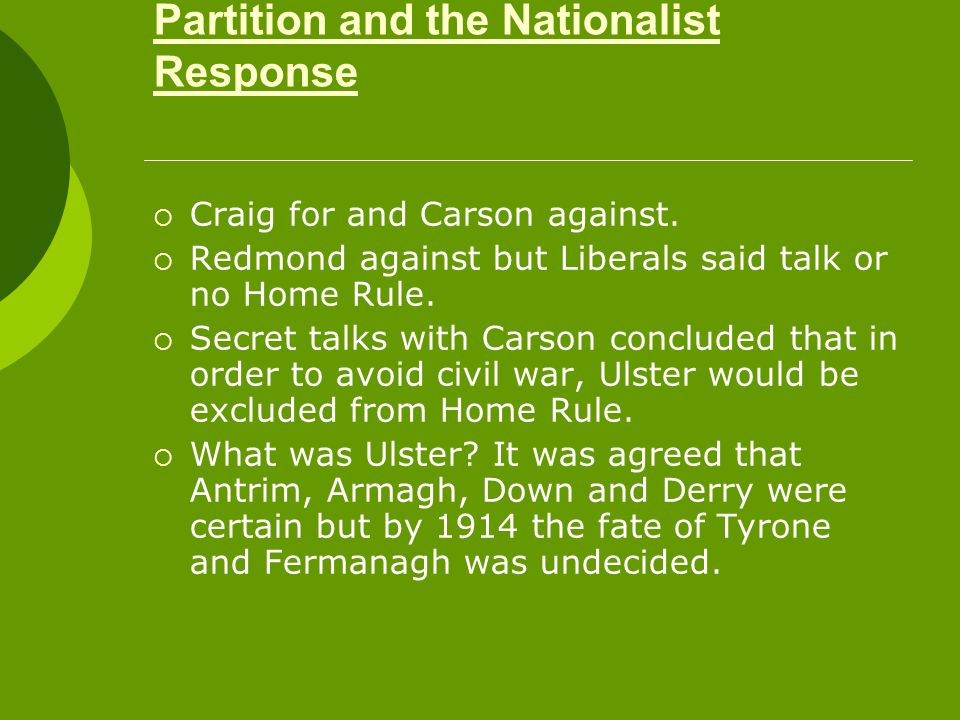 Partition and the Nationalist Response  Craig for and Carson against.  Redmond against but Liberals said talk or no Home Rule.  Secret talks with C