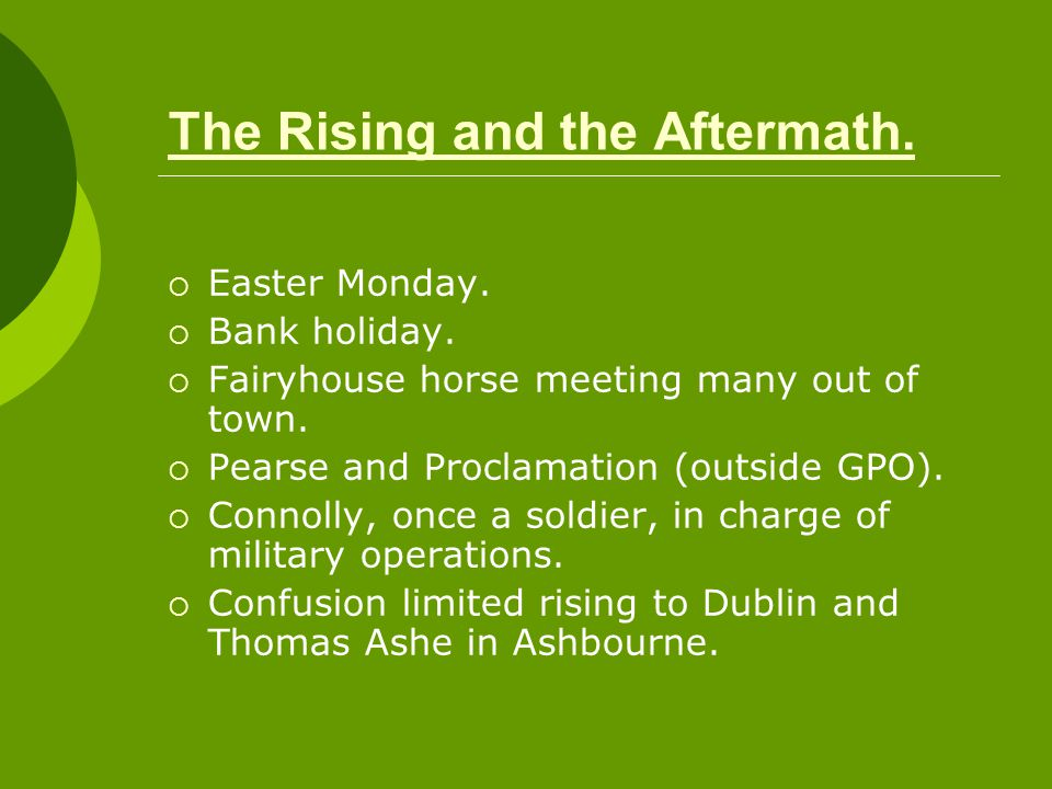The Rising and the Aftermath.  Easter Monday.  Bank holiday.  Fairyhouse horse meeting many out of town.  Pearse and Proclamation (outside GPO). 