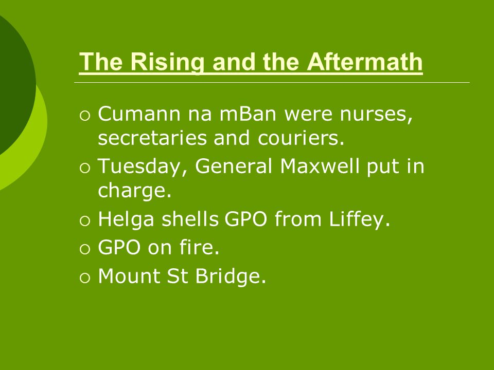 The Rising and the Aftermath  Cumann na mBan were nurses, secretaries and couriers.