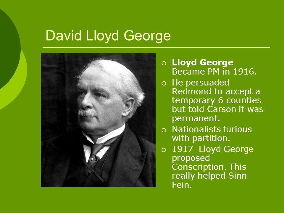 David Lloyd George  Lloyd George Became PM in 1916.