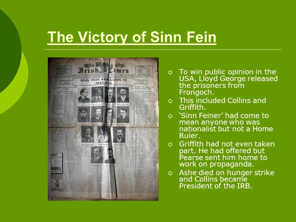 The Victory of Sinn Fein  To win public opinion in the USA, Lloyd George released the prisoners from Frongoch.  This included Collins and Griffith.