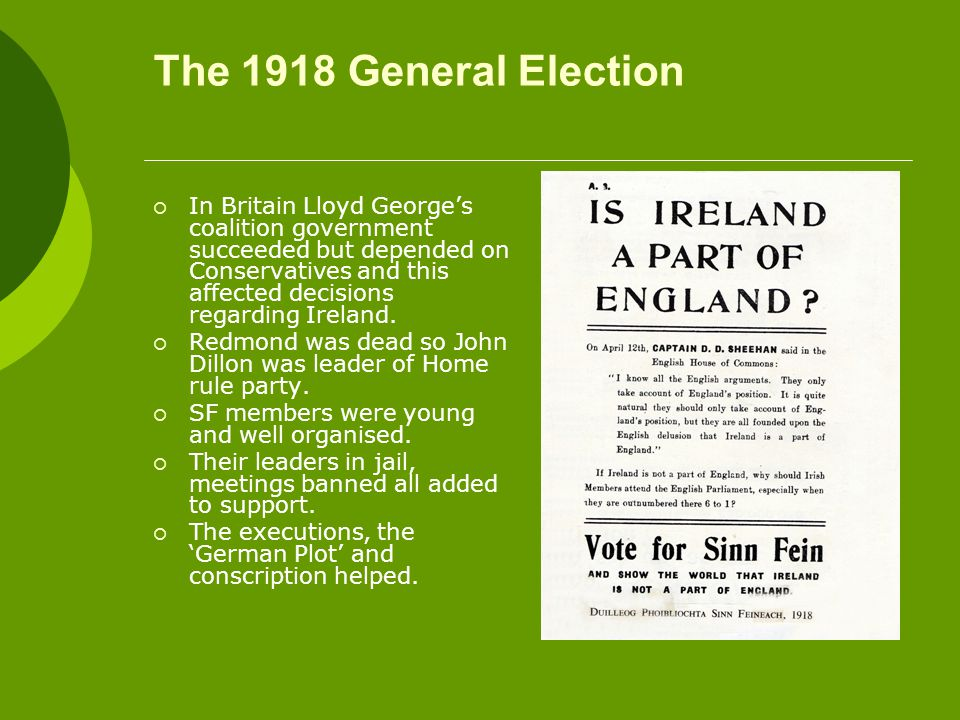 The 1918 General Election  In Britain Lloyd George's coalition government succeeded but depended on Conservatives and this affected decisions regarding Ireland.