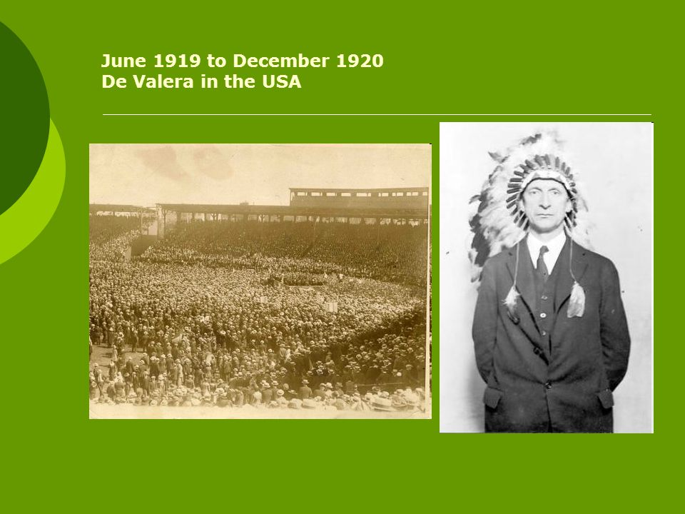 June 1919 to December 1920 De Valera in the USA