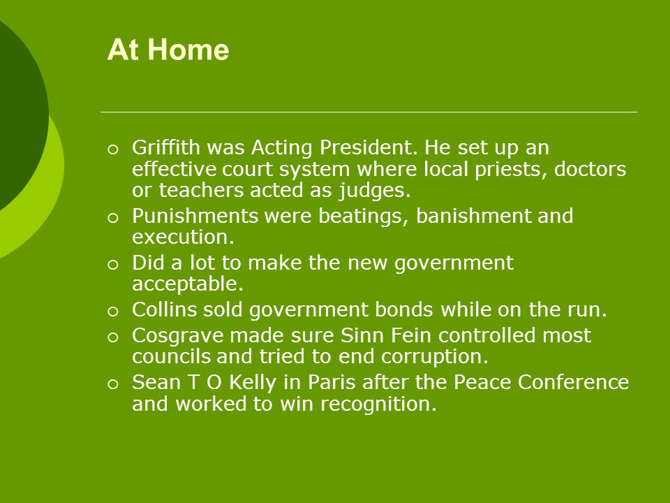 At Home  Griffith was Acting President. He set up an effective court system where local priests, doctors or teachers acted as judges.  Punishments w