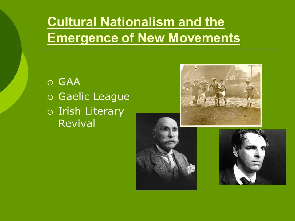 Cultural Nationalism and the Emergence of New Movements  GAA  Gaelic League  Irish Literary Revival