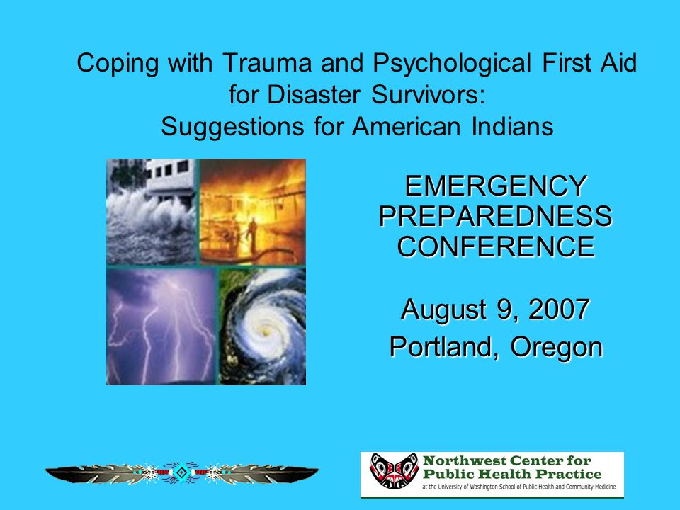 Coping with Trauma and Psychological First Aid for Disaster Survivors: Suggestions for American Indians EMERGENCY PREPAREDNESS CONFERENCE August 9, 20