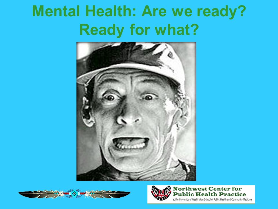Mental Health: Are we ready? Ready for what?
