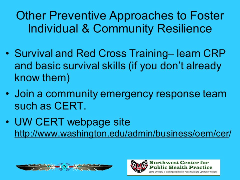 Other Preventive Approaches to Foster Individual & Community Resilience Survival and Red Cross Training– learn CRP and basic survival skills (if you d