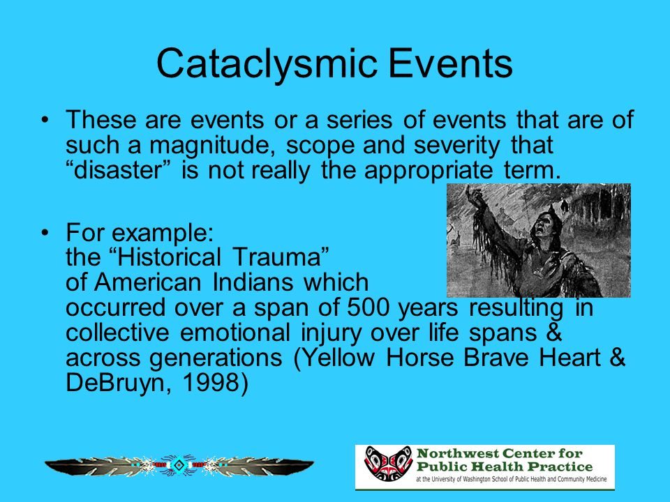 "Cataclysmic Events These are events or a series of events that are of such a magnitude, scope and severity that ""disaster"" is not really the appropria"