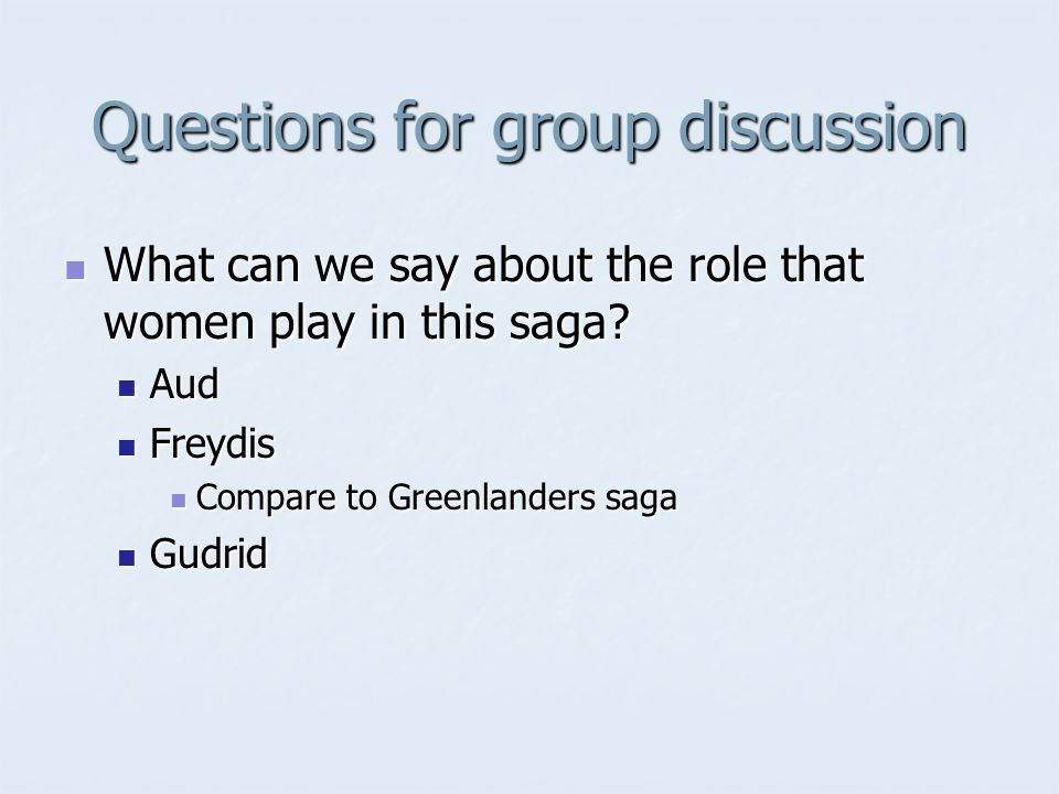 Questions for group discussion What can we say about the role that women play in this saga.