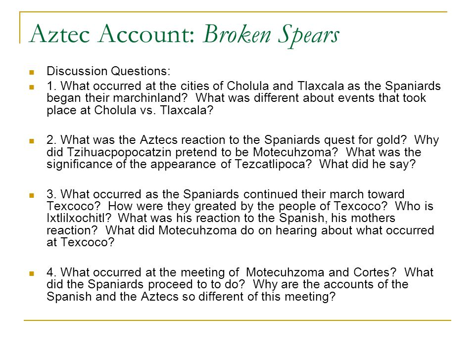 Aztec Account: Broken Spears Discussion Questions: 1. What occurred at the cities of Cholula and Tlaxcala as the Spaniards began their marchinland? Wh