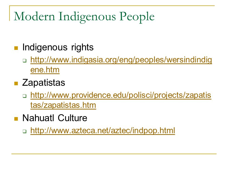 Indigenous rights  http://www.indigasia.org/eng/peoples/wersindindig ene.htm http://www.indigasia.org/eng/peoples/wersindindig ene.htm Zapatistas  h
