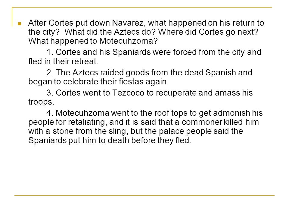 After Cortes put down Navarez, what happened on his return to the city? What did the Aztecs do? Where did Cortes go next? What happened to Motecuhzoma