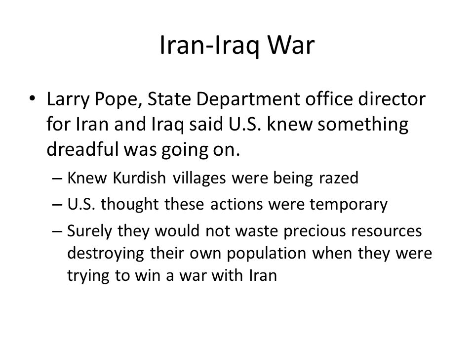 Iran-Iraq War Larry Pope, State Department office director for Iran and Iraq said U.S.