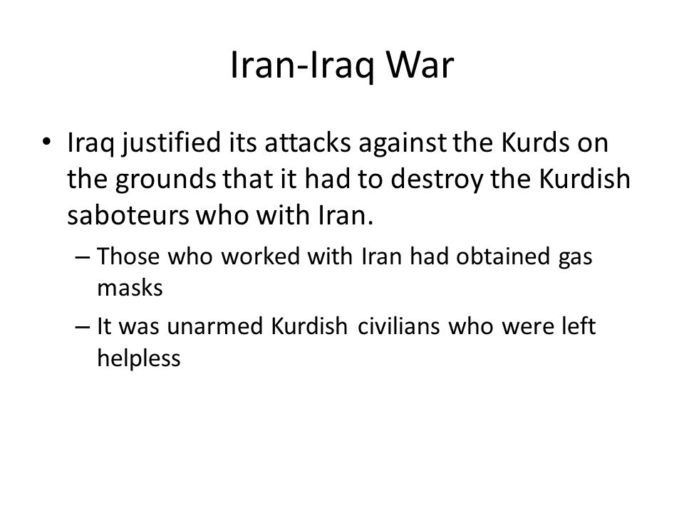 Iran-Iraq War Iraq justified its attacks against the Kurds on the grounds that it had to destroy the Kurdish saboteurs who with Iran.