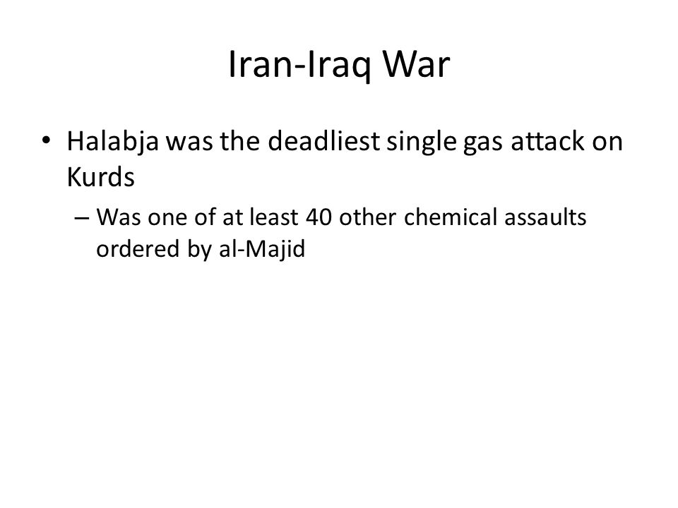 Iran-Iraq War Halabja was the deadliest single gas attack on Kurds – Was one of at least 40 other chemical assaults ordered by al-Majid