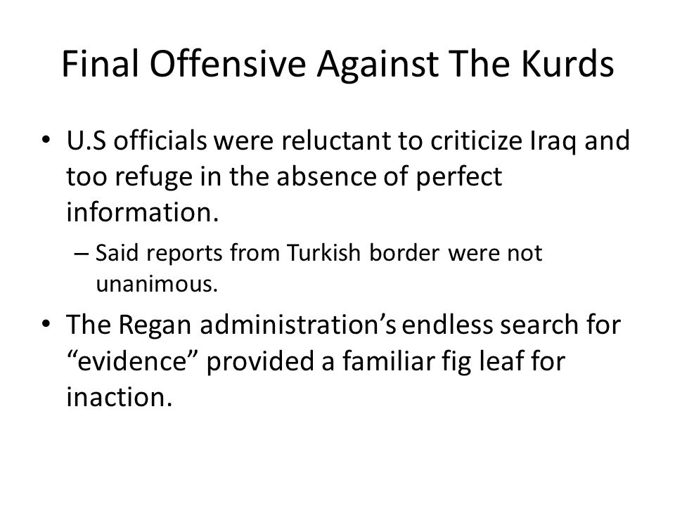 Final Offensive Against The Kurds U.S officials were reluctant to criticize Iraq and too refuge in the absence of perfect information.