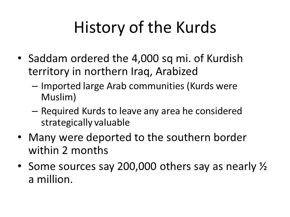 History of the Kurds Saddam ordered the 4,000 sq mi.